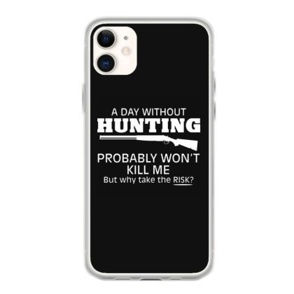 A Day Without Hunting Probably Won Iphone 11 Case Designed By Hectorz