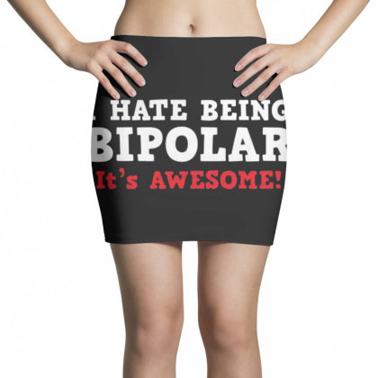 I Hate Being Bipolar Mini Skirts Designed By Hectorz