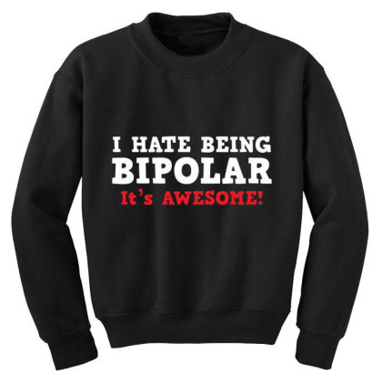 I Hate Being Bipolar Youth Sweatshirt Designed By Hectorz