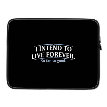 I Intend To Live Forever Laptop Sleeve Designed By Hectorz