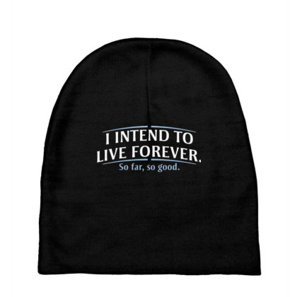 I Intend To Live Forever Baby Beanies Designed By Hectorz