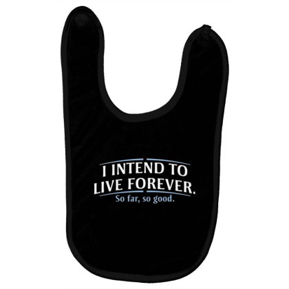 I Intend To Live Forever Baby Bibs Designed By Hectorz