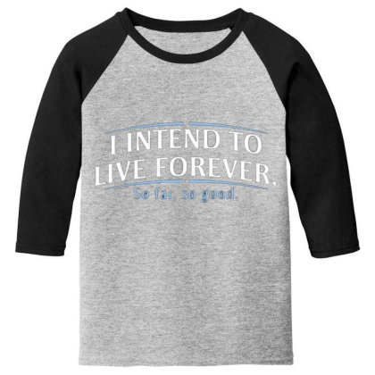 I Intend To Live Forever Youth 3/4 Sleeve Designed By Hectorz