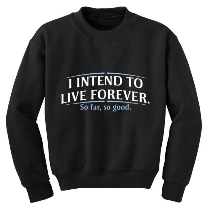 I Intend To Live Forever Youth Sweatshirt Designed By Hectorz