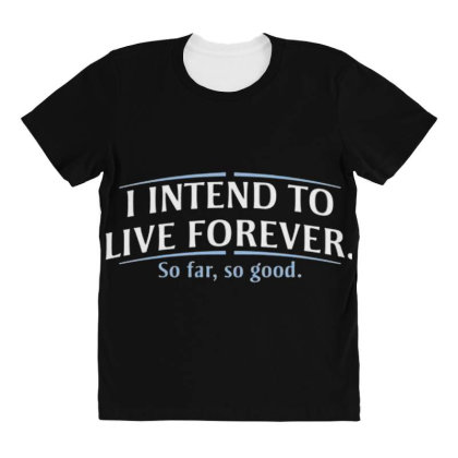 I Intend To Live Forever All Over Women's T-shirt Designed By Hectorz
