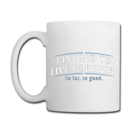 I Intend To Live Forever Coffee Mug Designed By Hectorz