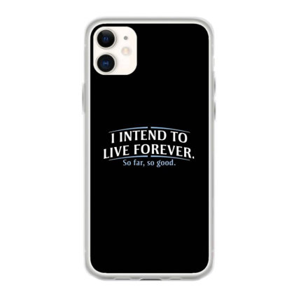 I Intend To Live Forever Iphone 11 Case Designed By Hectorz