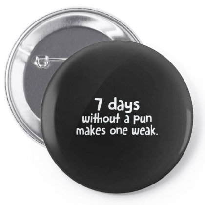 7 Days Without A Pun Makes One Weak Pin-back Button Designed By Hectorz