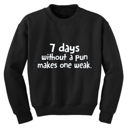 7 Days Without A Pun Makes One Weak Youth Sweatshirt Designed By Hectorz