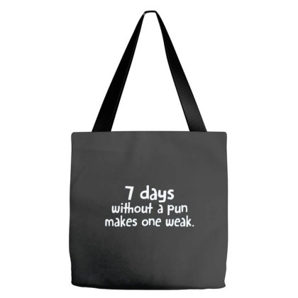 7 Days Without A Pun Makes One Weak Tote Bags Designed By Hectorz