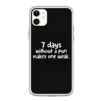 7 Days Without A Pun Makes One Weak Iphone 11 Case Designed By Hectorz
