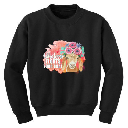 Whatever Floats Your Goat Youth Sweatshirt Designed By Alparslan Acar