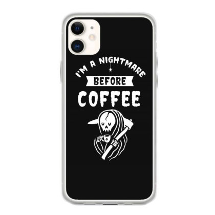 I'm A Nightmare Before Coffee - Halloween Gift Scary Iphone 11 Case Designed By Diogo Calheiros