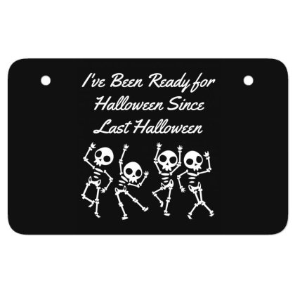 I've Been Ready For Halloween Since Last Halloween - Halloween Gift Sc Atv License Plate Designed By Diogo Calheiros