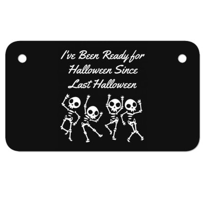 I've Been Ready For Halloween Since Last Halloween - Halloween Gift Sc Motorcycle License Plate Designed By Diogo Calheiros