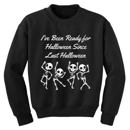 I've Been Ready For Halloween Since Last Halloween - Halloween Gift Sc Youth Sweatshirt Designed By Diogo Calheiros
