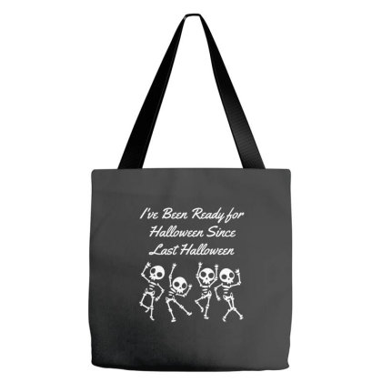 I've Been Ready For Halloween Since Last Halloween - Halloween Gift Sc Tote Bags Designed By Diogo Calheiros