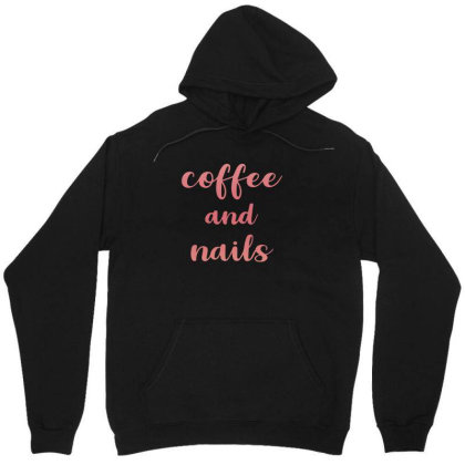 Coffee And Nails Unisex Hoodie Designed By Sengul