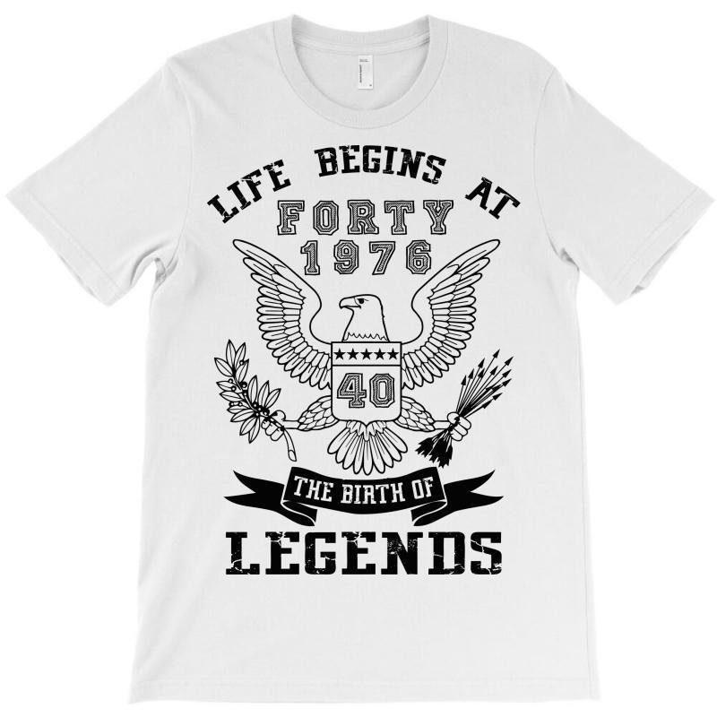 Life Begins At Forty 1976 The Birth Of Legends T-shirt | Artistshot