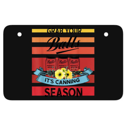 Grab Your Balls It's Canning Season Atv License Plate Designed By Mrt90