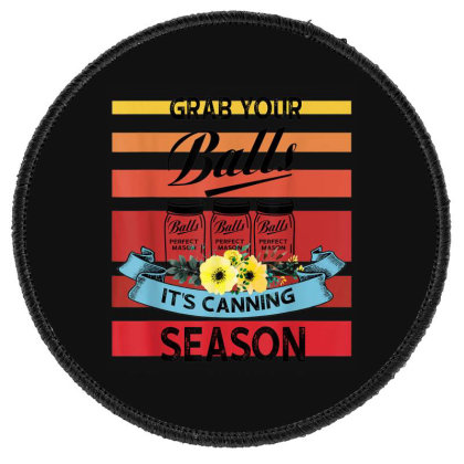 Grab Your Balls It's Canning Season Round Patch Designed By Mrt90