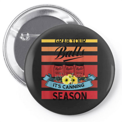 Grab Your Balls It's Canning Season Pin-back Button Designed By Mrt90