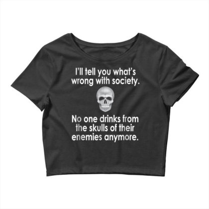 Wrong Society  Drink From The Skull Of Your Enemies Crop Top Designed By Schulz-12