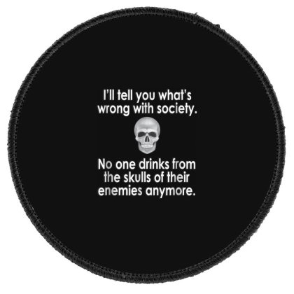 Wrong Society  Drink From The Skull Of Your Enemies Round Patch Designed By Schulz-12