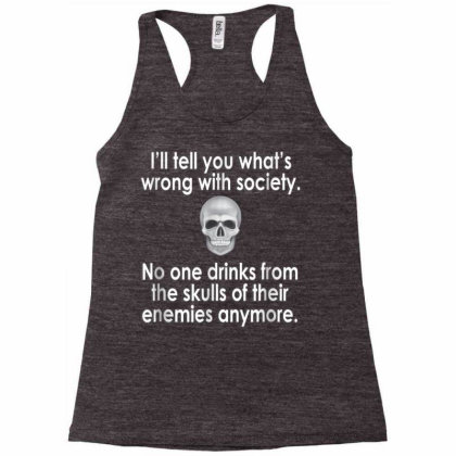 Wrong Society  Drink From The Skull Of Your Enemies Racerback Tank Designed By Schulz-12