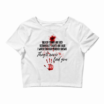 Blood Stains Are Red Ultraviolet Lights Are Blue Hand Blood Crop Top Designed By Mrt90