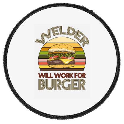 Welder Wıll Work For Burger Round Patch Designed By Bettercallsaul