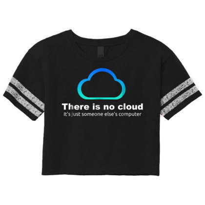 Tech Humor There Is No Cloud ..just Someone Else's Computer Scorecard Crop Tee Designed By Schulz-12