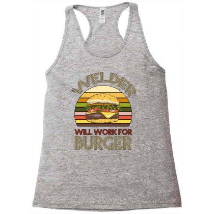 Welder Wıll Work For Burger Racerback Tank Designed By Bettercallsaul