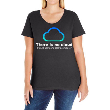 Tech Humor There Is No Cloud ..just Someone Else's Computer Ladies Curvy T-shirt Designed By Schulz-12