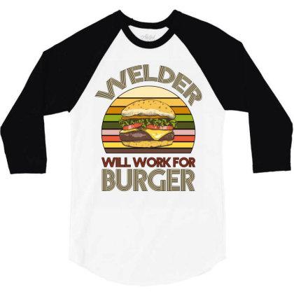 Welder Wıll Work For Burger 3/4 Sleeve Shirt Designed By Bettercallsaul