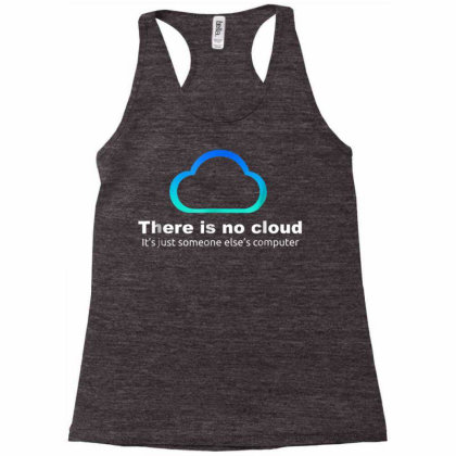 Tech Humor There Is No Cloud ..just Someone Else's Computer Racerback Tank Designed By Schulz-12