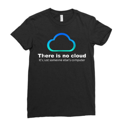 Tech Humor There Is No Cloud ..just Someone Else's Computer Ladies Fitted T-shirt Designed By Schulz-12
