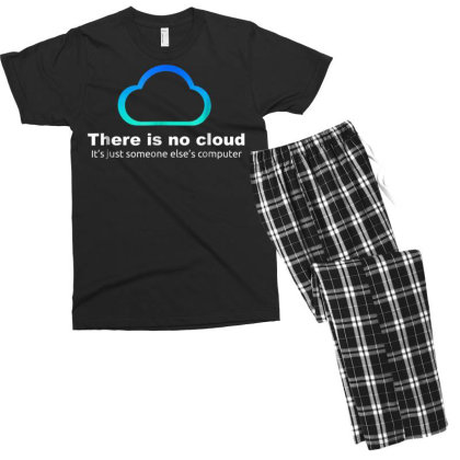 Tech Humor There Is No Cloud ..just Someone Else's Computer Men's T-shirt Pajama Set Designed By Schulz-12