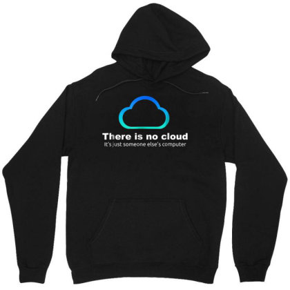 Tech Humor There Is No Cloud ..just Someone Else's Computer Unisex Hoodie Designed By Schulz-12