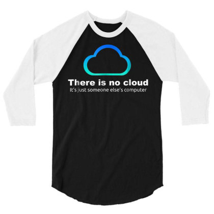 Tech Humor There Is No Cloud ..just Someone Else's Computer 3/4 Sleeve Shirt Designed By Schulz-12