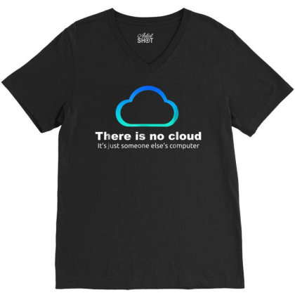 Tech Humor There Is No Cloud ..just Someone Else's Computer V-neck Tee Designed By Schulz-12