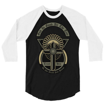 God Is Good All The Time 3/4 Sleeve Shirt Designed By Chiks
