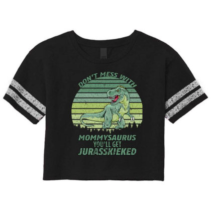 Don T Mess With Mamasaurus You Ll Get Jurasskicked Scorecard Crop Tee Designed By Bettercallsaul