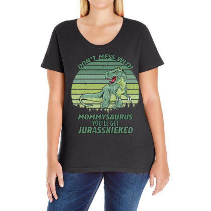 Don T Mess With Mamasaurus You Ll Get Jurasskicked Ladies Curvy T-shirt Designed By Bettercallsaul
