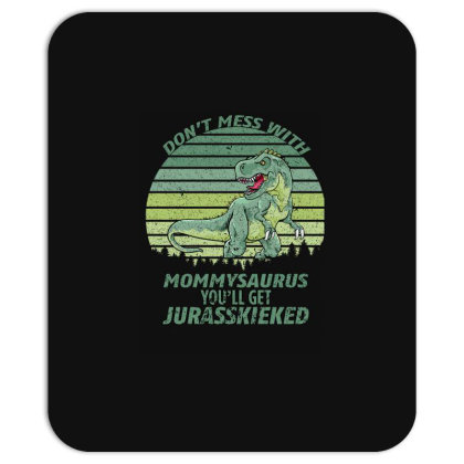 Don T Mess With Mamasaurus You Ll Get Jurasskicked Mousepad Designed By Bettercallsaul