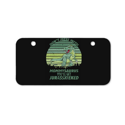 Don T Mess With Mamasaurus You Ll Get Jurasskicked Bicycle License Plate Designed By Bettercallsaul