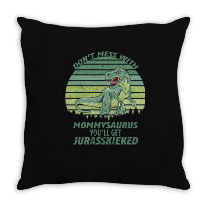 Don T Mess With Mamasaurus You Ll Get Jurasskicked Throw Pillow Designed By Bettercallsaul