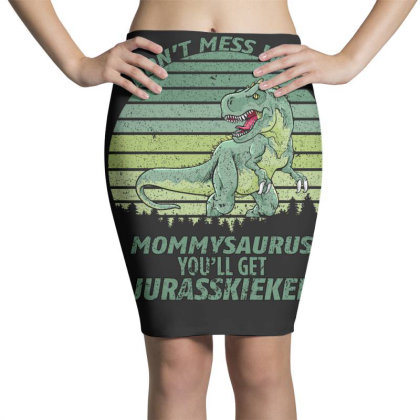Don T Mess With Mamasaurus You Ll Get Jurasskicked Pencil Skirts Designed By Bettercallsaul