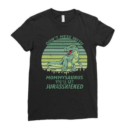 Don T Mess With Mamasaurus You Ll Get Jurasskicked Ladies Fitted T-shirt Designed By Bettercallsaul
