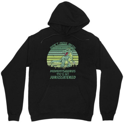 Don T Mess With Mamasaurus You Ll Get Jurasskicked Unisex Hoodie Designed By Bettercallsaul